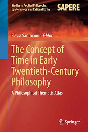 The Concept of Time in Early Twentieth-Century Philosophy : A Philosophical Thematic Atlas