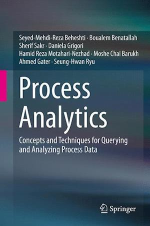 Process Analytics : Concepts and Techniques for Querying and Analyzing Process Data