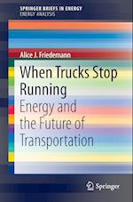 When Trucks Stop Running : Energy and the Future of Transportation