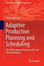 Adaptive Production Planning and Scheduling (Springer Series in Advanced Manufacturing)