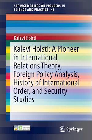 Kalevi Holsti: A Pioneer in International Relations Theory, Foreign Policy Analysis, History of International Order, and Security Studies