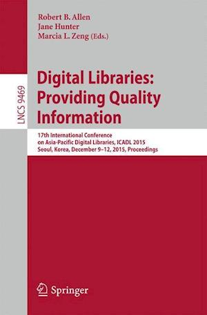 Digital Libraries: Providing Quality Information : 17th International Conference on Asia-Pacific Digital Libraries, ICADL 2015, Seoul, Korea, December