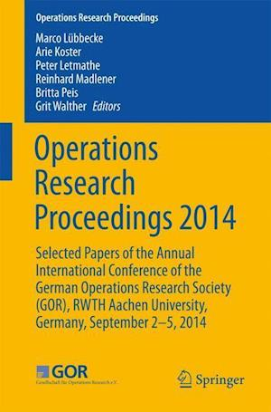 Operations Research Proceedings 2014 : Selected Papers of the Annual International Conference of the German Operations Research Society (GOR), RWTH Aa