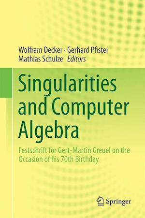 Singularities and Computer Algebra : Festschrift for Gert-Martin Greuel on the Occasion of his 70th Birthday