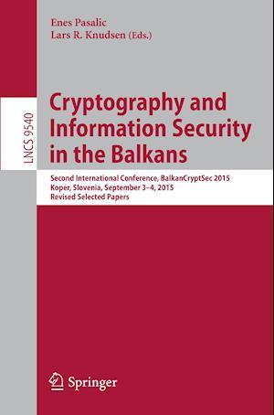 Cryptography and Information Security in the Balkans : Second International Conference, BalkanCryptSec 2015, Koper, Slovenia, September 3-4, 2015, Rev