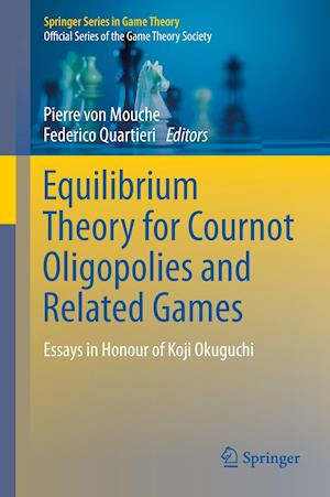 Equilibrium Theory for Cournot Oligopolies and Related Games : Essays in Honour of Koji Okuguchi