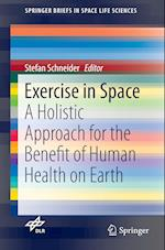 Exercise in Space : A Holistic Approach for the Benefit of Human Health on Earth