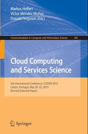 Cloud Computing and Services Science : 5th International Conference, CLOSER 2015, Lisbon, Portugal, May 20-22, 2015, Revised Selected Papers