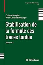Stabilisation de La Formule Des Traces Tordue (Progress in Mathematics, nr. 316)