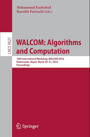 WALCOM: Algorithms and Computation : 10th International Workshop, WALCOM 2016, Kathmandu, Nepal, March 29-31, 2016, Proceedings