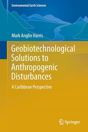 Geobiotechnological Solutions to Anthropogenic Disturbances : A Caribbean Perspective