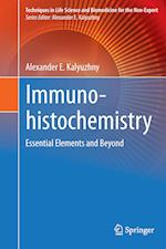 Immunohistochemistry : Essential Elements and Beyond af Alexander E. Kalyuzhny