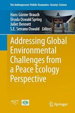 Addressing Global Environmental Challenges from a Peace Ecology Perspective (The Anthropocene Politikeconomicssocietyscience, nr. 4)