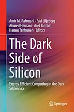 The Dark Side of Silicon : Energy Efficient Computing in the Dark Silicon Era