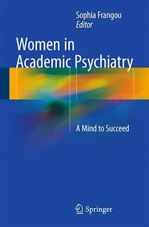 Women in Academic Psychiatry : A Mind to Succeed