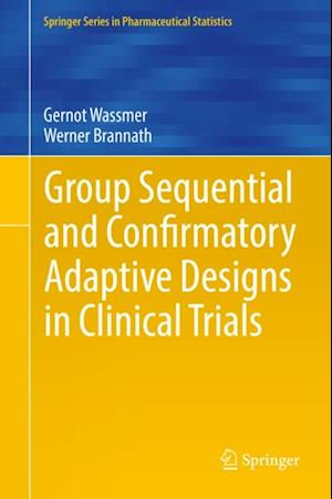 Group Sequential and Confirmatory Adaptive Designs in Clinical Trials af Gernot Wassmer, Werner Brannath