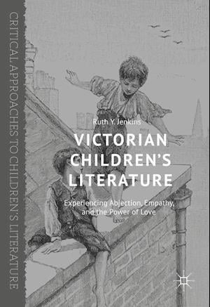 Victorian Children's Literature : Experiencing Abjection, Empathy, and the Power of Love