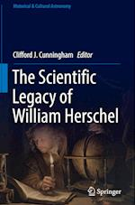 The Scientific Legacy of William Herschel (Historical Cultural Astronomy)