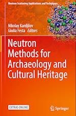 Neutron Methods for Archaeology and Cultural Heritage (Neutron Scattering Applications and Techniques)