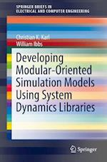 Developing Modular-Oriented Simulation Models Using System Dynamics Libraries (Springerbriefs in Electrical and Computer Engineering)