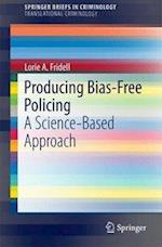 Producing Bias-Free Policing : A Science-Based Approach