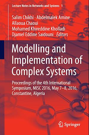Modelling and Implementation of Complex Systems : Proceedings of the 4th International Symposium, MISC 2016, Constantine, Algeria, May 7-8, 2016, Cons