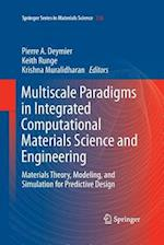 Multiscale Paradigms in Integrated Computational Materials Science and Engineering : Materials Theory, Modeling, and Simulation for Predictive Design