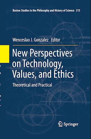 New Perspectives on Technology, Values, and Ethics : Theoretical and Practical