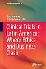 Clinical Trials in Latin America: Where Ethics and Business Clash (Research Ethics Forum, nr. 2)