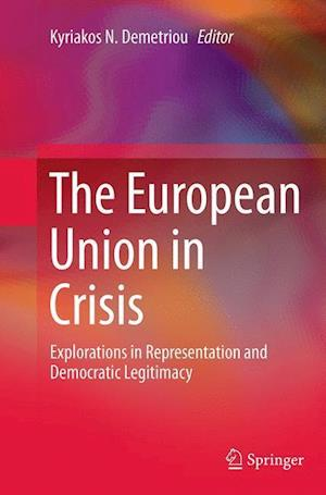 The European Union in Crisis : Explorations in Representation and Democratic Legitimacy