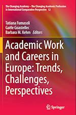 Academic Work and Careers in Europe: Trends, Challenges, Perspectives (The Changing Academy - The Changing Academic Profession in International Comparative Perspective, nr. 12)