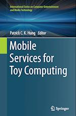 Mobile Services for Toy Computing (International Series on Computer Entertainment and Media Tec)