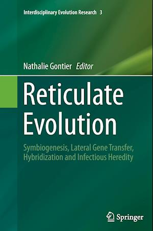 Reticulate Evolution : Symbiogenesis, Lateral Gene Transfer, Hybridization and Infectious Heredity