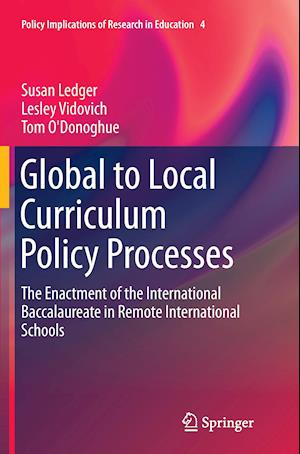 Global to Local Curriculum Policy Processes : The Enactment of the International Baccalaureate in Remote International Schools