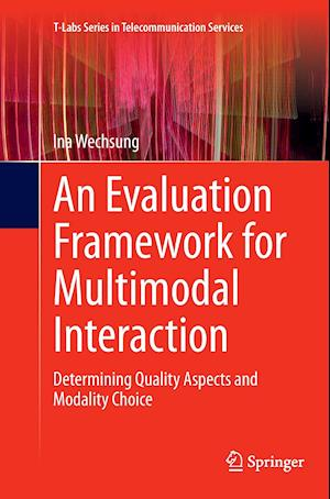 An Evaluation Framework for Multimodal Interaction : Determining Quality Aspects and Modality Choice