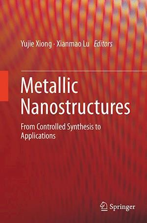 Metallic Nanostructures : From Controlled Synthesis to Applications