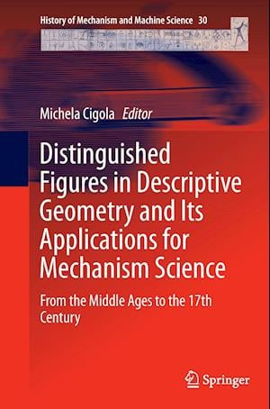 Bog, hæftet Distinguished Figures in Descriptive Geometry and Its Applications for Mechanism Science : From the Middle Ages to the 17th Century