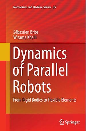 Bog, hæftet Dynamics of Parallel Robots : From Rigid Bodies to Flexible Elements af Wisama Khalil, Sebastien Briot