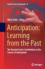 Anticipation: Learning from the Past (Cognitive Systems Monographs, nr. 25)