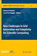 New Challenges in Grid Generation and Adaptivity for Scientific Computing (Sema Simai Springer Series, nr. 5)