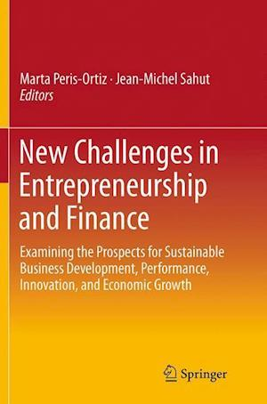New Challenges in Entrepreneurship and Finance : Examining the Prospects for Sustainable Business Development, Performance, Innovation, and Economic G
