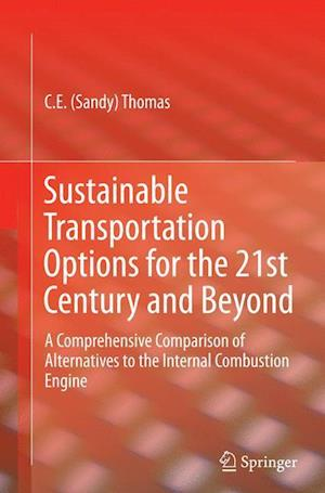 Bog, hæftet Sustainable Transportation Options for the 21st Century and Beyond : A Comprehensive Comparison of Alternatives to the Internal Combustion Engine af C.E Sandy Thomas
