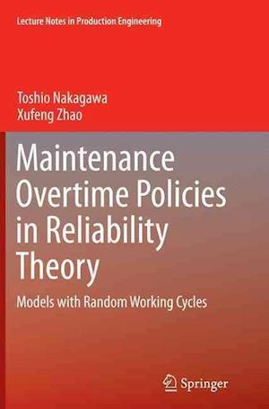 Maintenance Overtime Policies in Reliability Theory : Models with Random Working Cycles