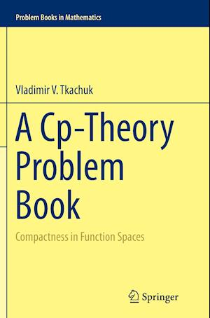 Bog, hæftet A Cp-Theory Problem Book : Compactness in Function Spaces af Vladimir V Tkachuk