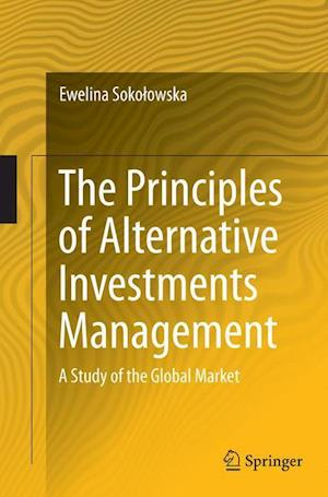 Bog, hæftet The Principles of Alternative Investments Management : A Study of the Global Market af Ewelina Sokolowska