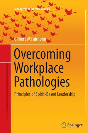 Bog, hæftet Overcoming Workplace Pathologies : Principles of Spirit-Based Leadership af Gilbert W. Fairholm