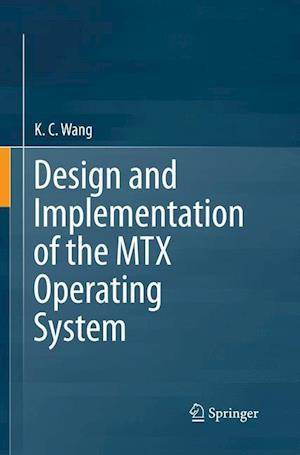 Bog, paperback Design and Implementation of the MTX Operating System af K. C. Wang