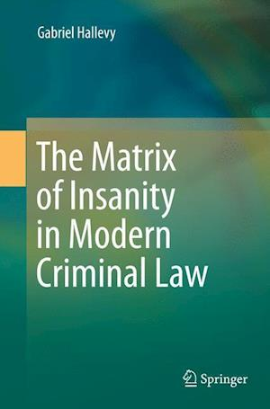 Bog, paperback The Matrix of Insanity in Modern Criminal Law af Gabriel Hallevy