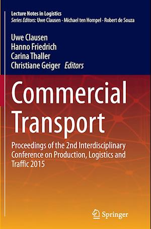 Commercial Transport : Proceedings of the 2nd Interdisciplinary Conference on Production Logistics and Traffic 2015