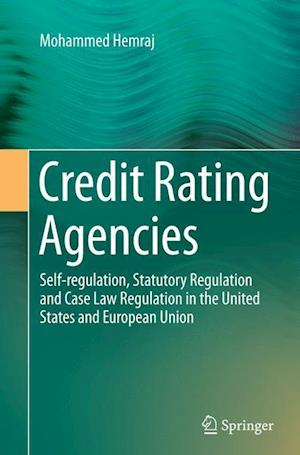 Bog, hæftet Credit Rating Agencies : Self-regulation, Statutory Regulation and Case Law Regulation in the United States and European Union af Mohammed Hemraj